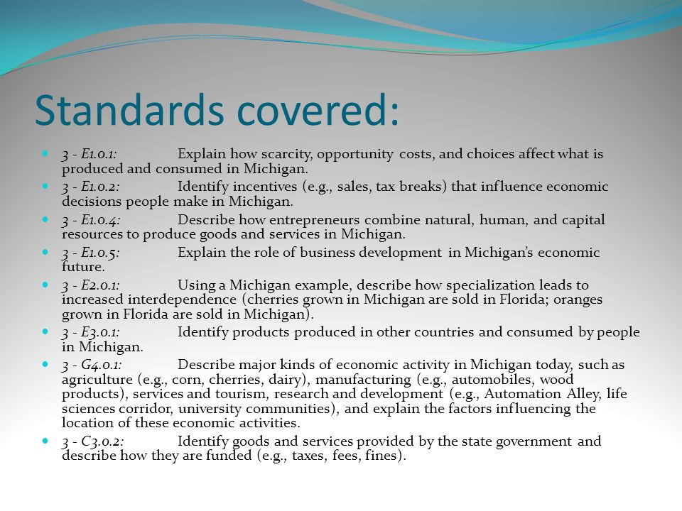 Standards covered: 3 - E1.0.1: Explain how scarcity, opportunity costs, and choices affect what is produced and consumed in Michigan.
