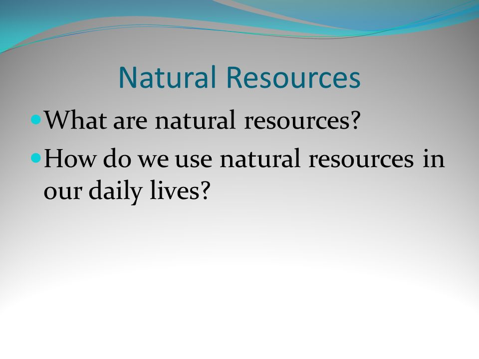 Natural Resources What are natural resources