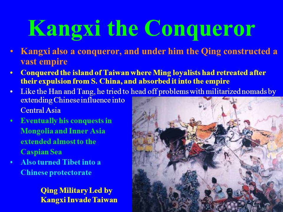 Kangxi the Conqueror Kangxi also a conqueror, and under him the Qing constructed a vast empire.