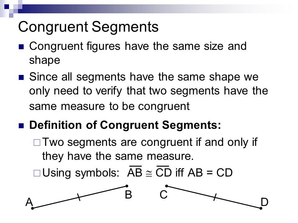 Congruent Segments Congruent figures have the same size and shape