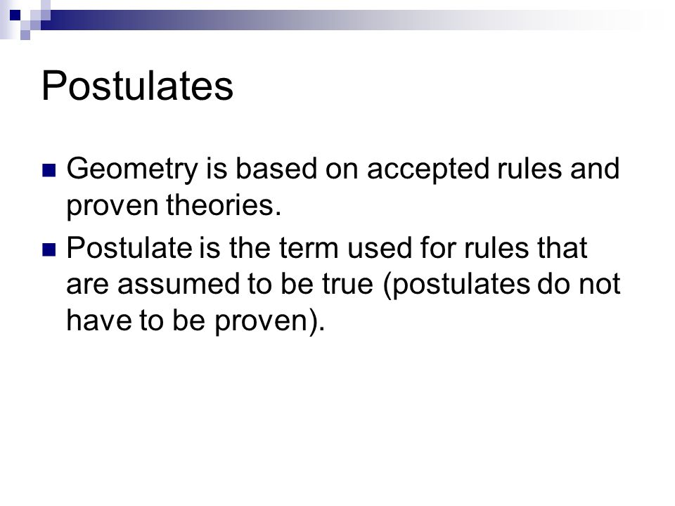 Postulates Geometry is based on accepted rules and proven theories.