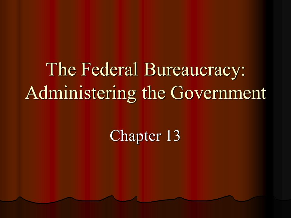 The Federal Bureaucracy: Administering the Government