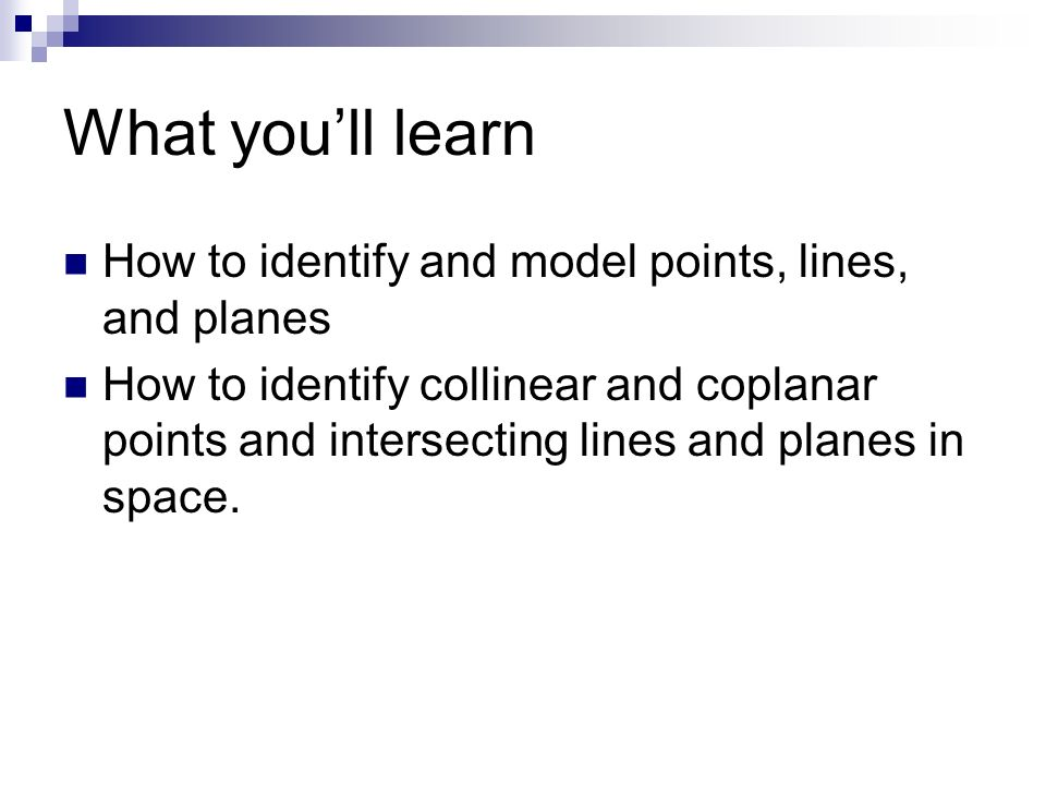 What you'll learn How to identify and model points, lines, and planes