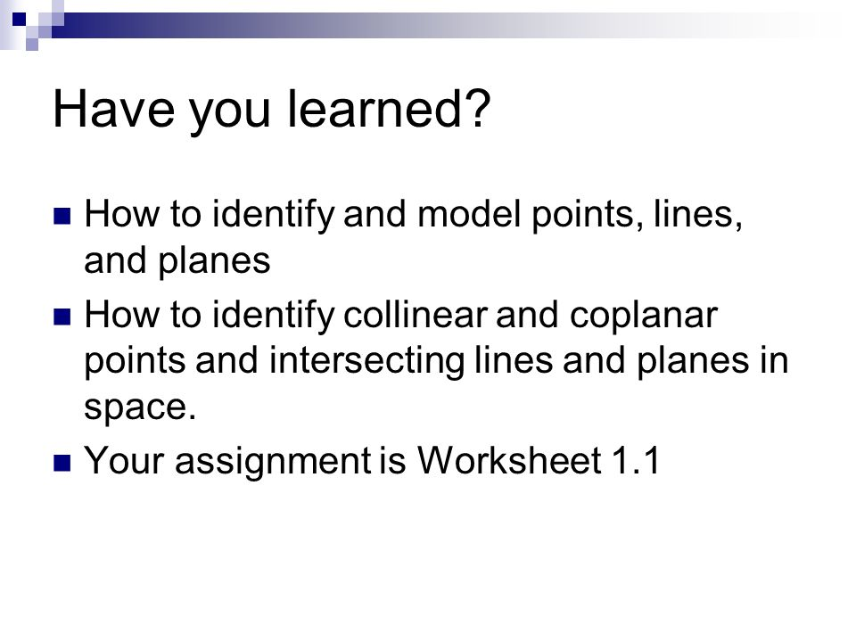 Have you learned How to identify and model points, lines, and planes