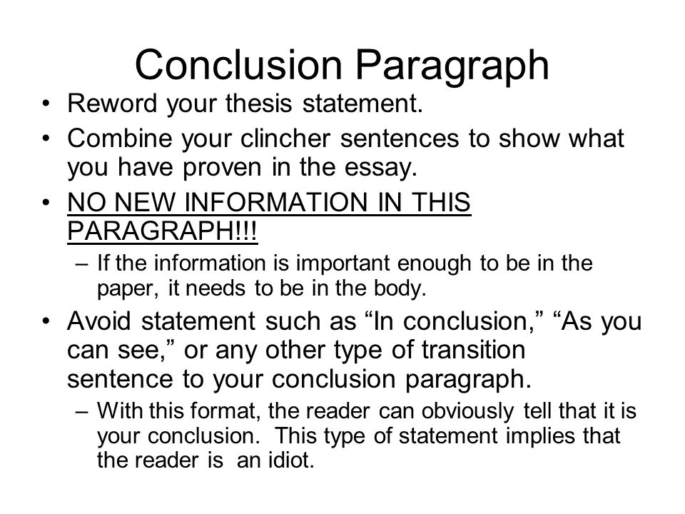 essay conclusion clinchers This is because, the conclusion of the essay will usually have to maintain a tone of credibility, which can be damaged by an unprofessional clincher what is a clincher sentence a clincher restates the topic or theme at if is has been confirmed.