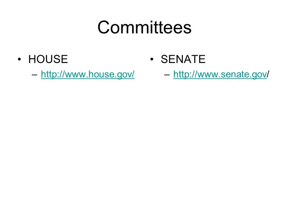 Committees HOUSE http://www.house.gov/ SENATE http://www.senate.gov/