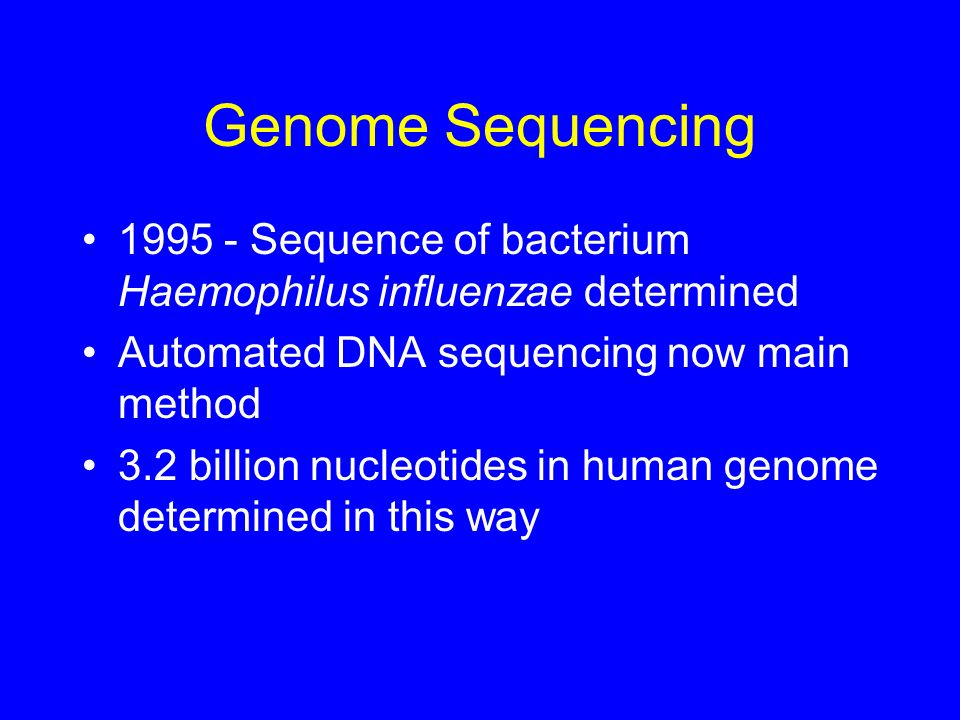 Genome Sequencing 1995 - Sequence of bacterium Haemophilus influenzae determined. Automated DNA sequencing now main method.