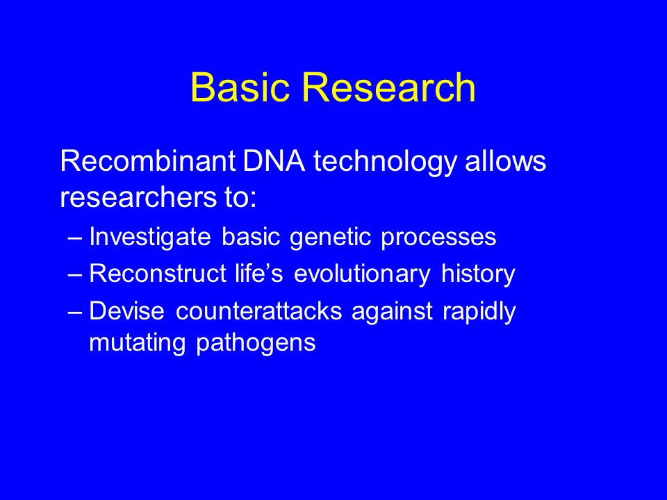 Basic Research Recombinant DNA technology allows researchers to:
