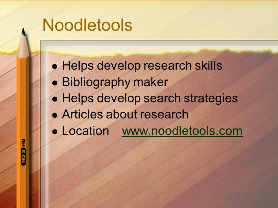 Noodletools Helps develop research skills Bibliography maker