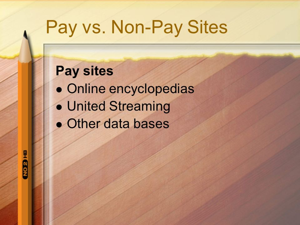 Pay vs. Non-Pay Sites Pay sites Online encyclopedias United Streaming