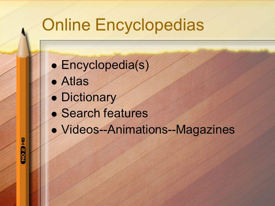 Online Encyclopedias Encyclopedia(s) Atlas Dictionary Search features