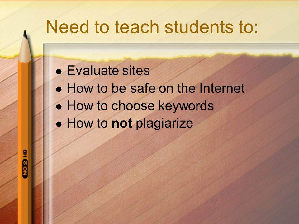 Need to teach students to: