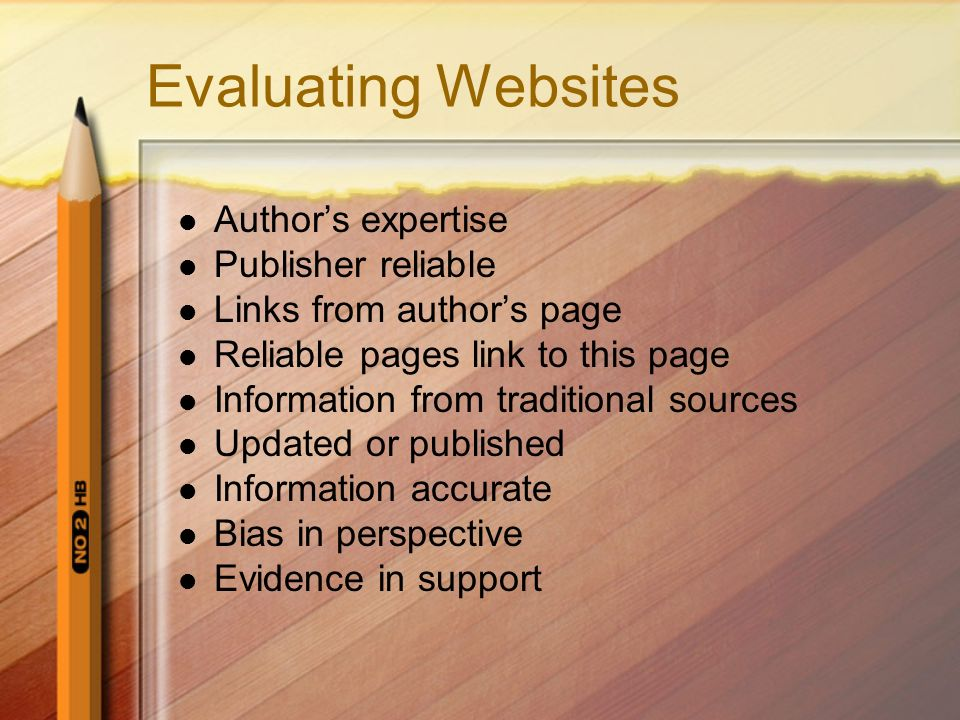 Evaluating Websites Author's expertise Publisher reliable
