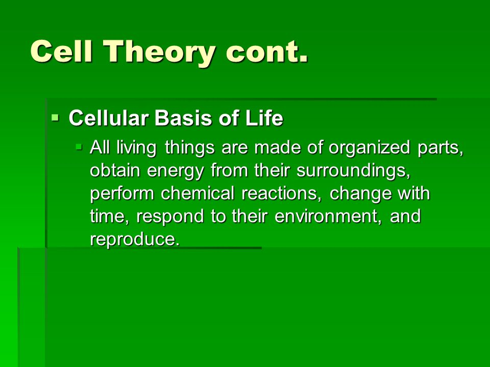 Cell Theory cont. Cellular Basis of Life