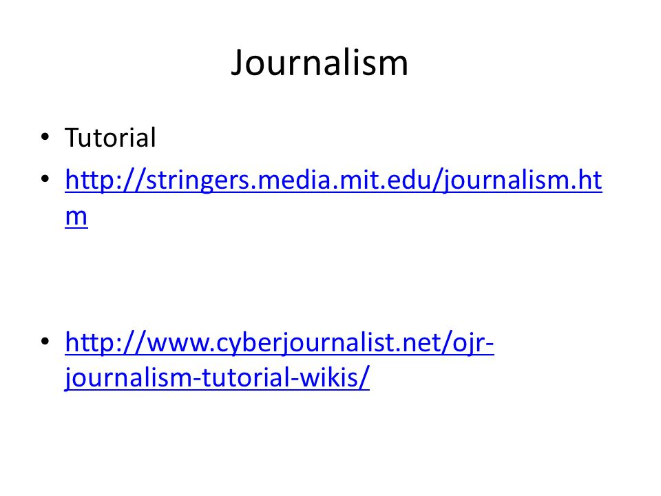 Journalism Tutorial http://stringers.media.mit.edu/journalism.htm