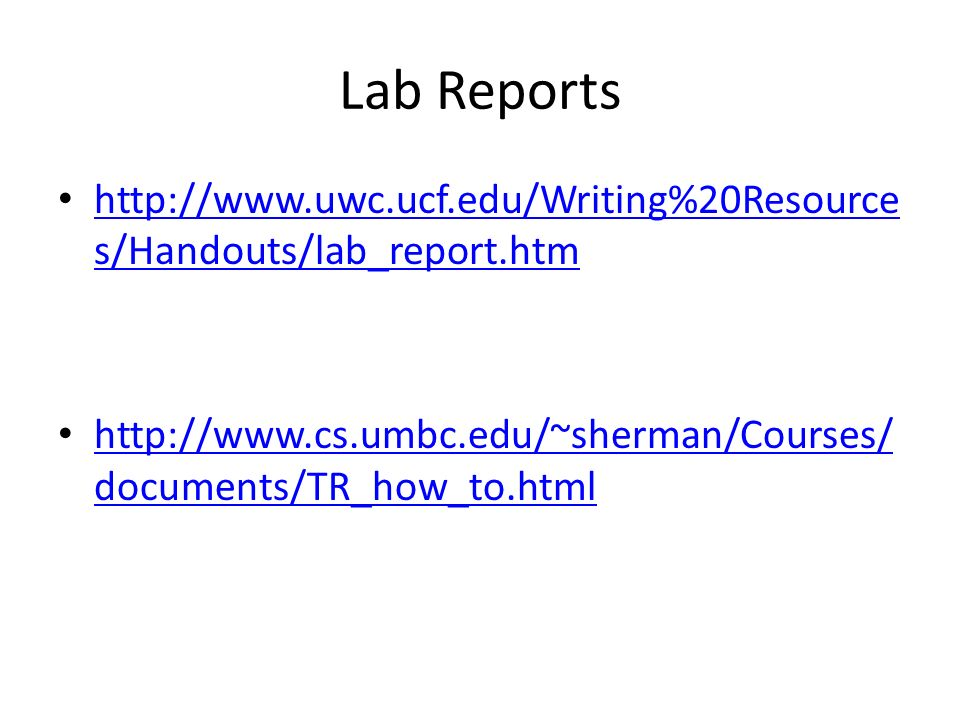 Lab Reports http://www.uwc.ucf.edu/Writing%20Resources/Handouts/lab_report.htm.