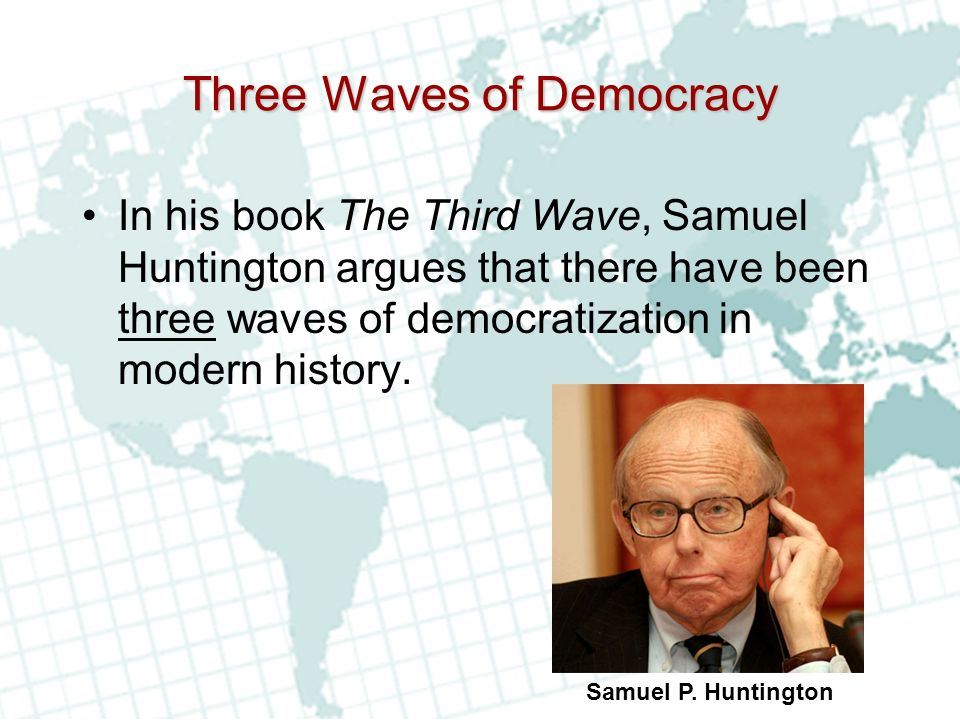 third wave of democracy The third counter-wave to democracy and liberalism eyes are now set on the upcoming elections in the netherlands, france and germany, in which rightwing candidates are set to gain strength or even .