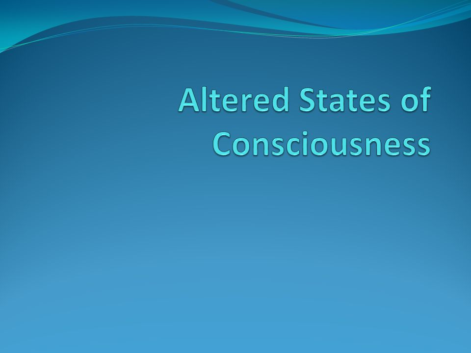 altered states of conciousness Hypnosis is an altered state of consciousness that can aid in the positive progression of one's own mental and physical ailments many americans have a faulty interpretation of hypnosis and its expansion over time.