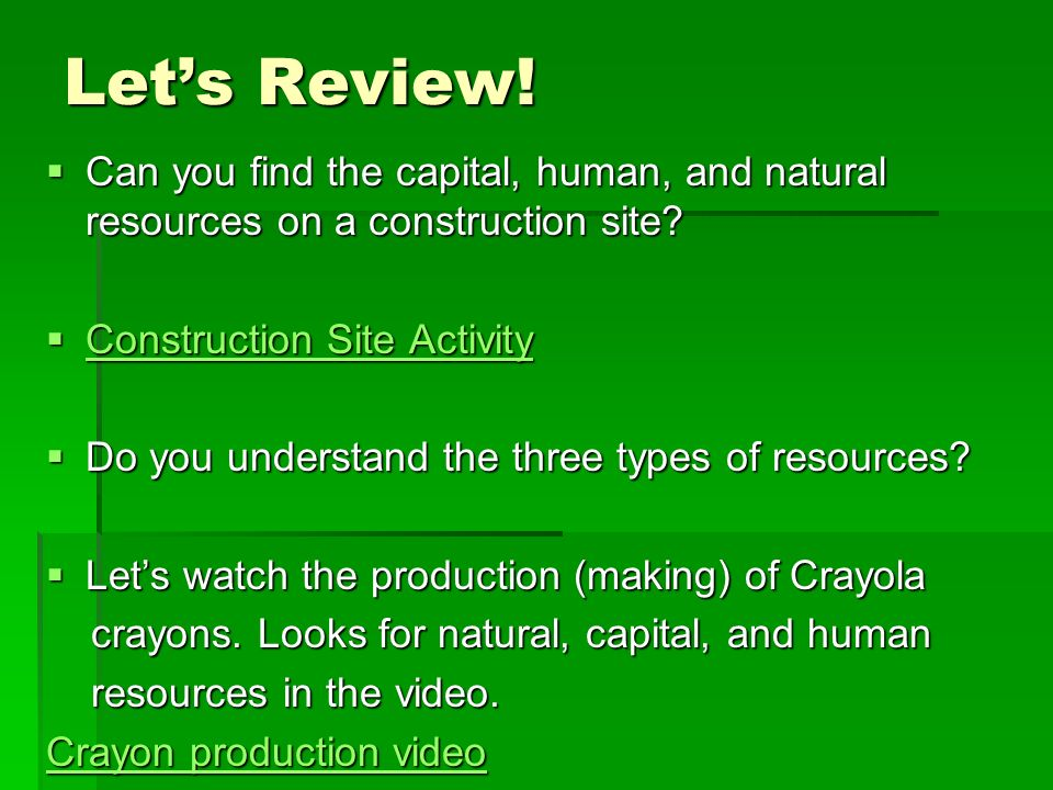 Let's Review! Can you find the capital, human, and natural resources on a construction site Construction Site Activity.