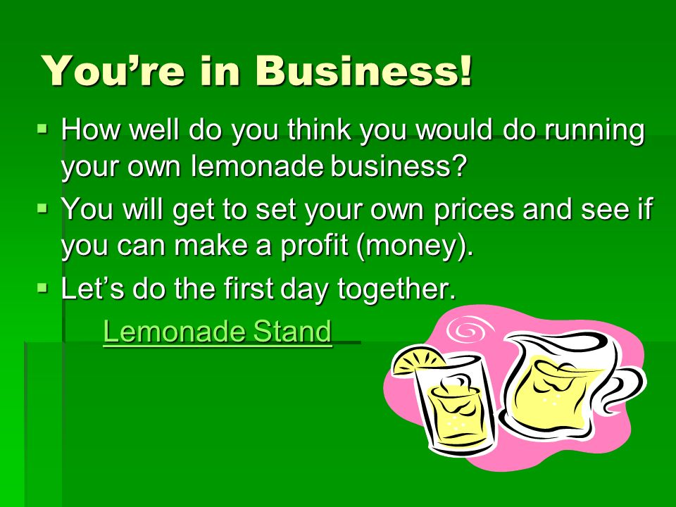 You're in Business! How well do you think you would do running your own lemonade business