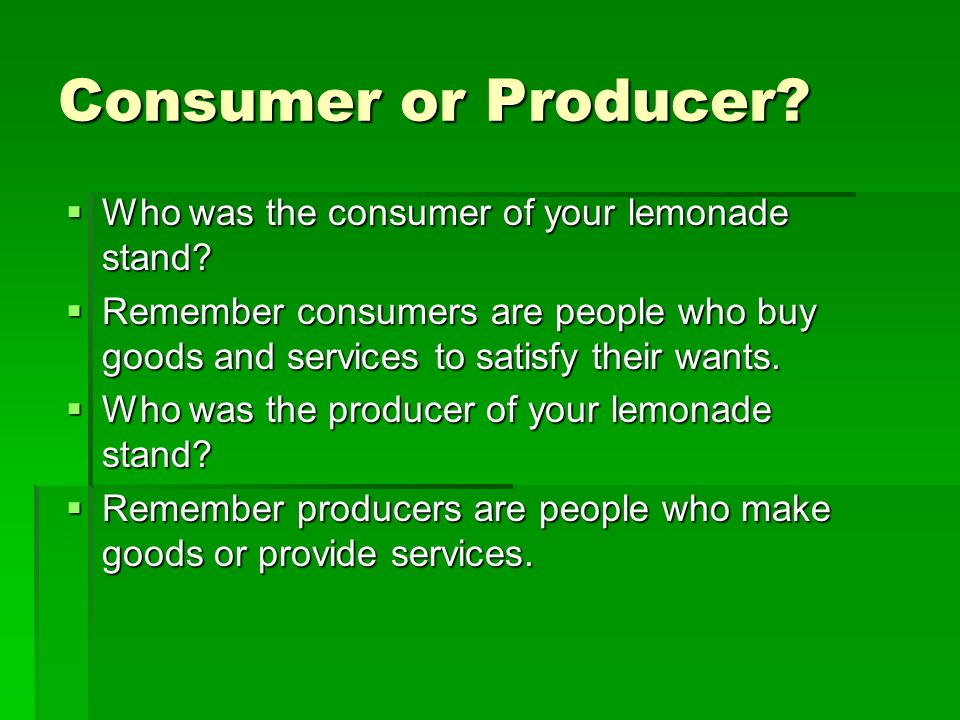 Consumer or Producer Who was the consumer of your lemonade stand