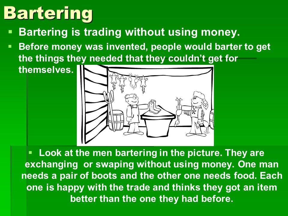 Bartering Bartering is trading without using money.