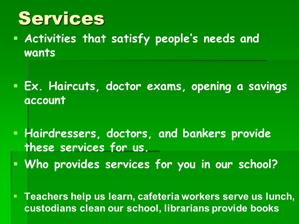 Services Activities that satisfy people's needs and wants