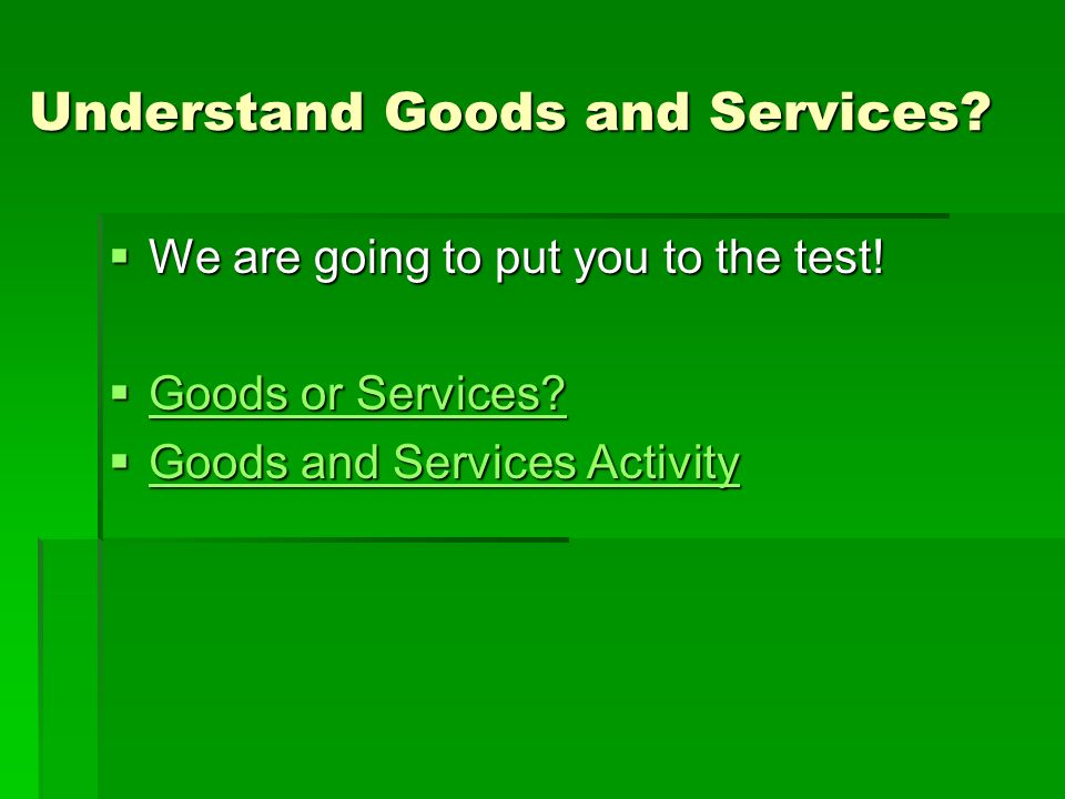Understand Goods and Services