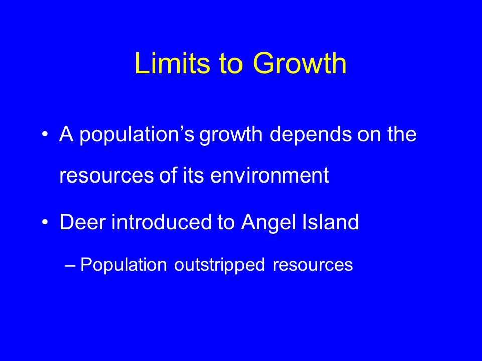 Limits to Growth A population's growth depends on the resources of its environment. Deer introduced to Angel Island.