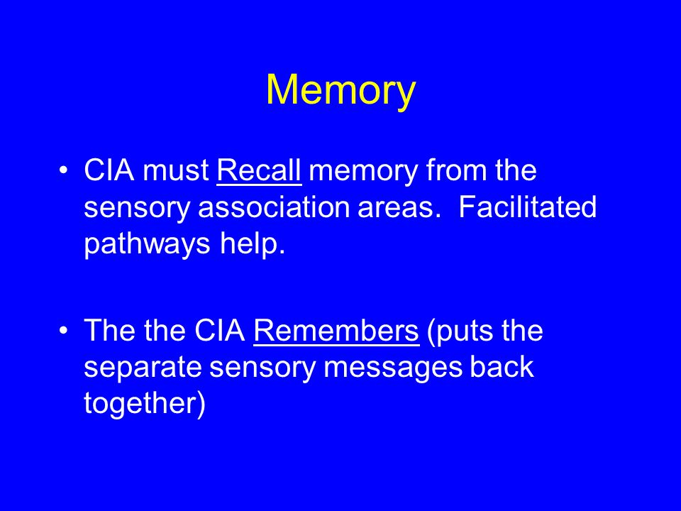 Memory CIA must Recall memory from the sensory association areas. Facilitated pathways help.