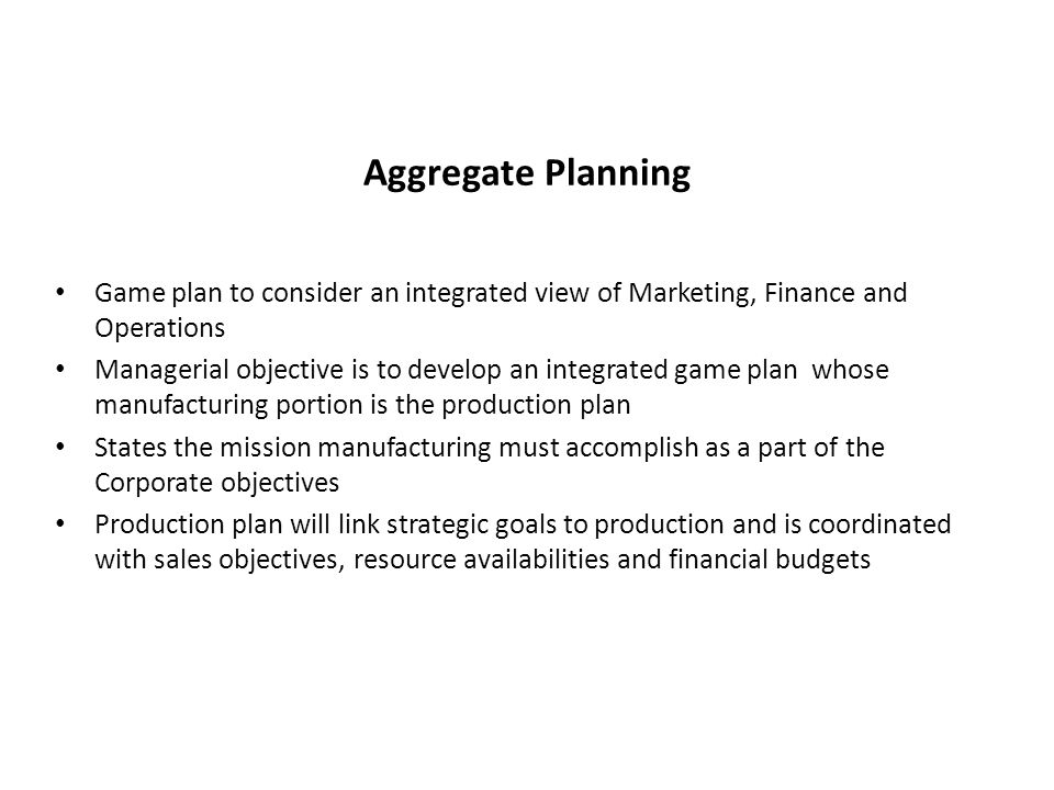 strategic objectives of aggregate planning Aggregate planning involves planning of production and operation for a period up to 18 months after determining resources, capacity and forecasting of demand thus, aggregate planning has following strategic objectives: to ascertain th.