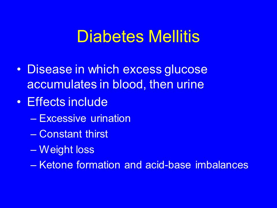 Diabetes Mellitis Disease in which excess glucose accumulates in blood, then urine. Effects include.