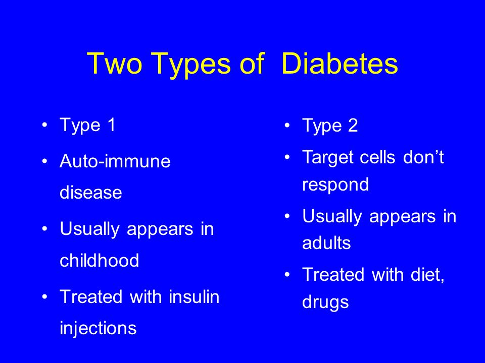 Two Types of Diabetes Type 1 Type 2 Auto-immune disease