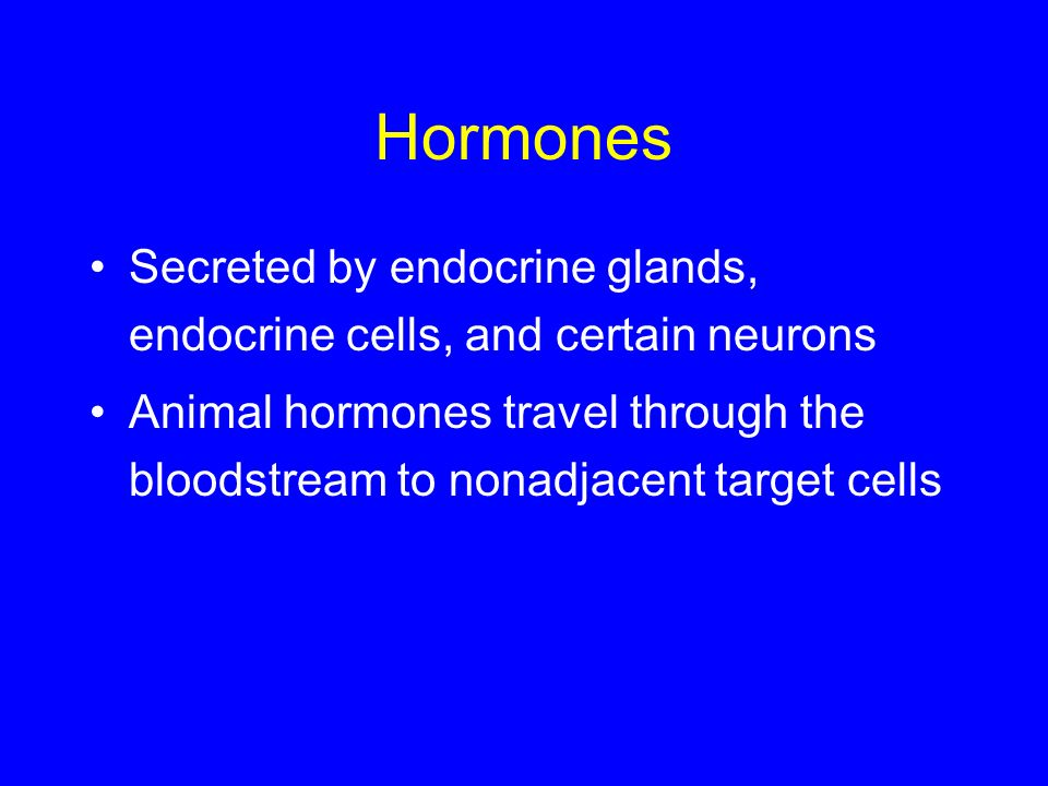 Hormones Secreted by endocrine glands, endocrine cells, and certain neurons.