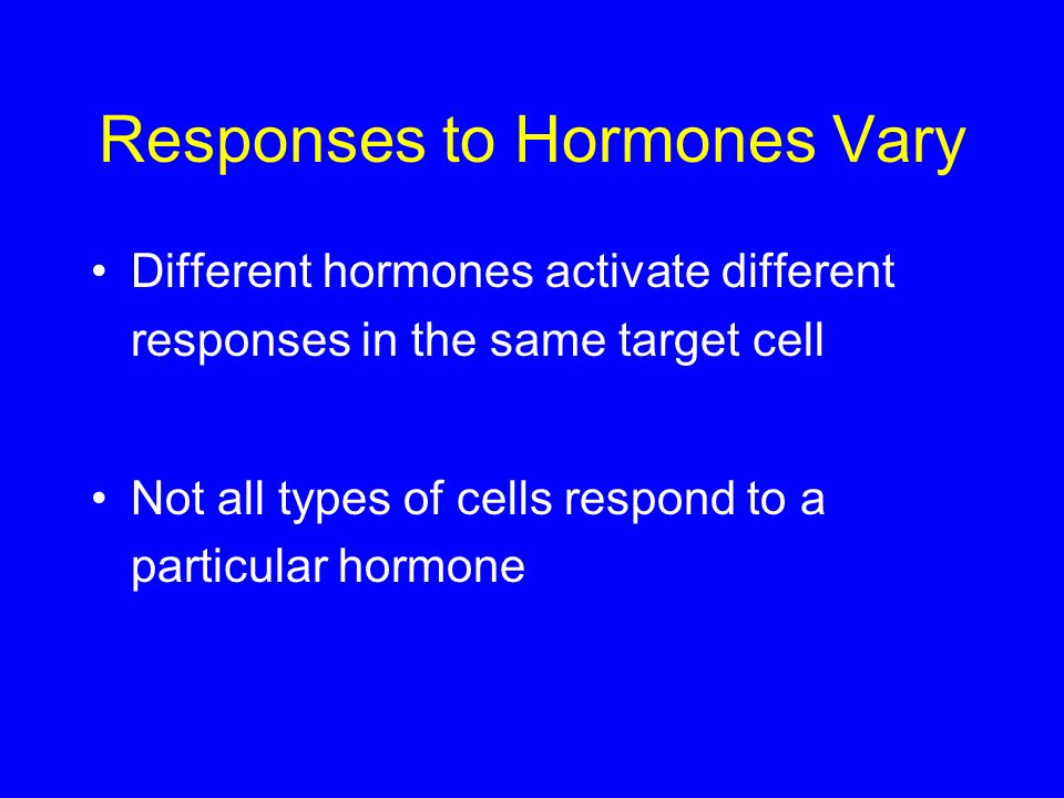 Responses to Hormones Vary