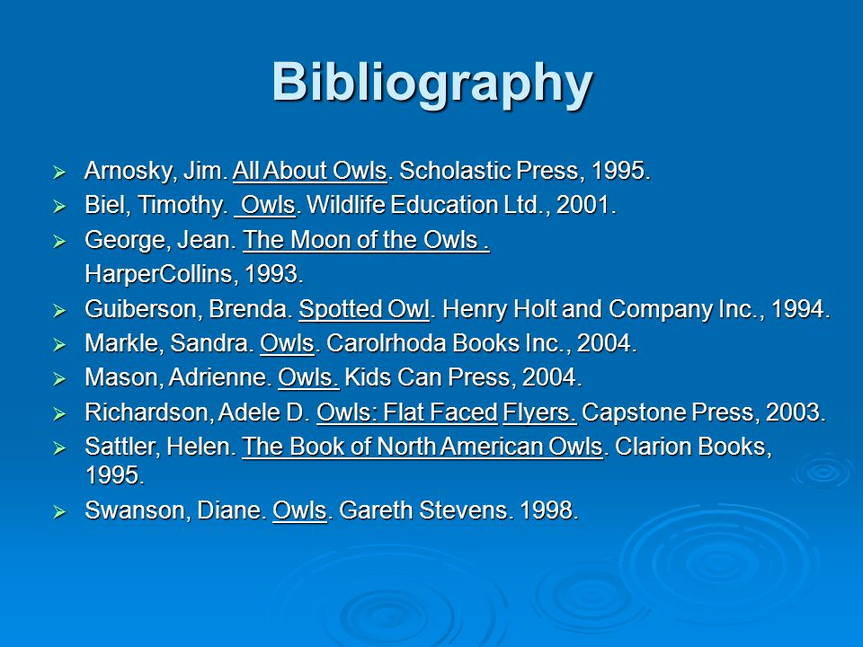Bibliography Arnosky, Jim. All About Owls. Scholastic Press, 1995.