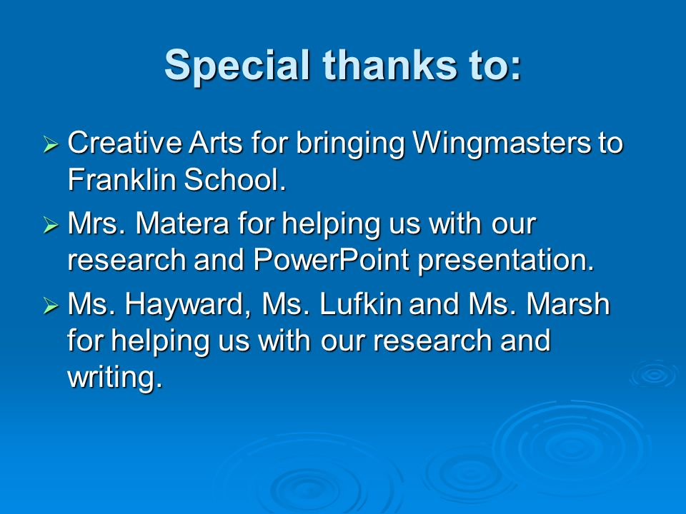 Special thanks to: Creative Arts for bringing Wingmasters to Franklin School.