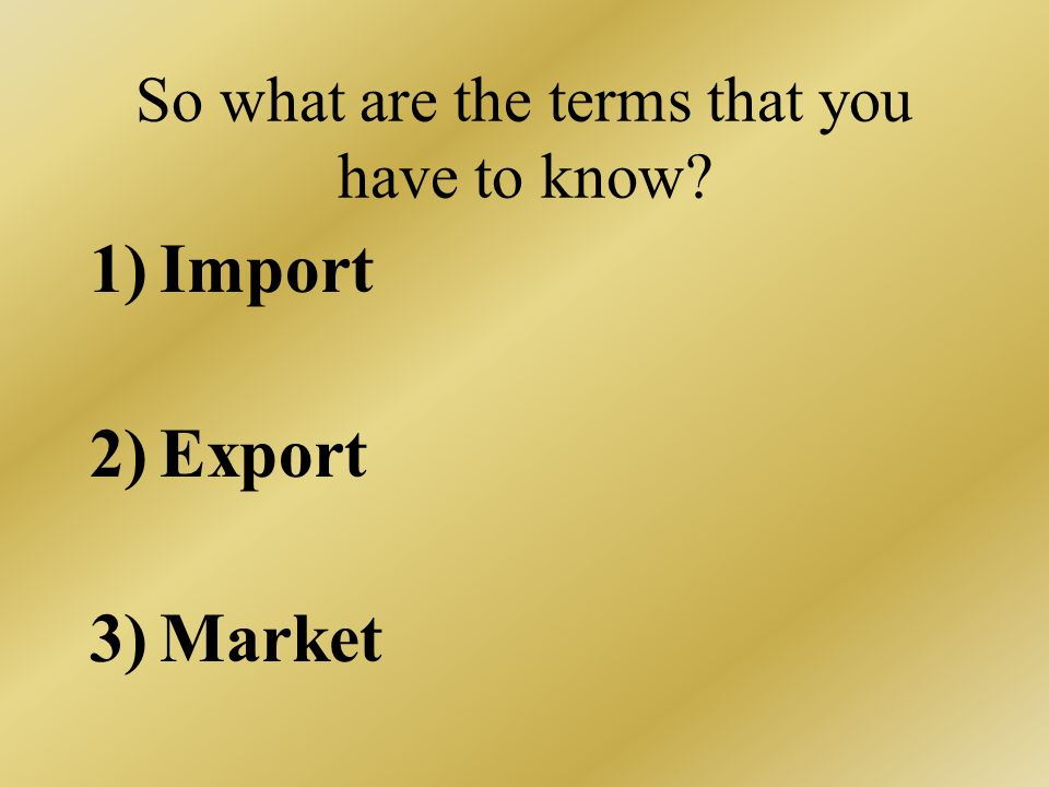 So what are the terms that you have to know