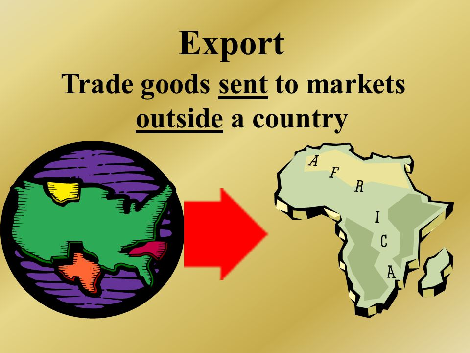 Trade goods sent to markets outside a country