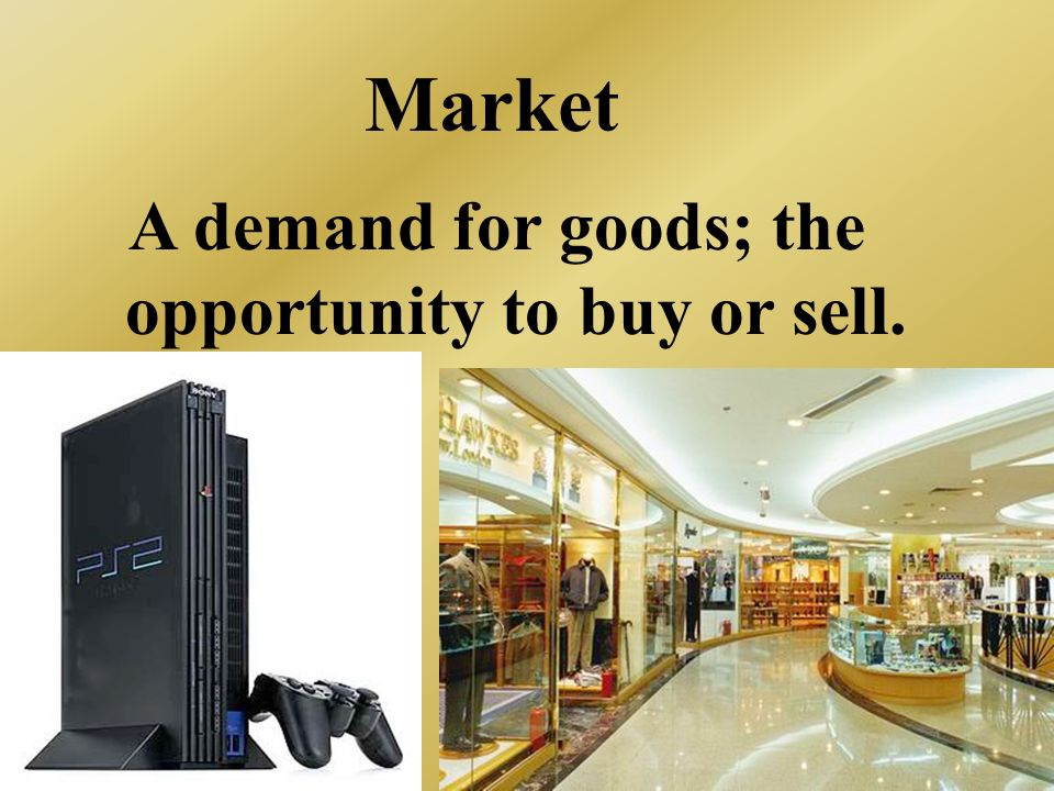 A demand for goods; the opportunity to buy or sell.