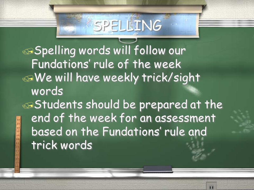 SPELLING Spelling words will follow our Fundations' rule of the week
