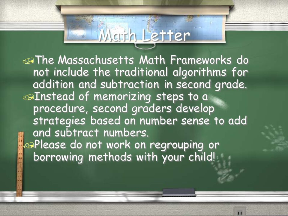 Math Letter The Massachusetts Math Frameworks do not include the traditional algorithms for addition and subtraction in second grade.
