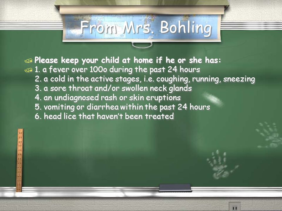 From Mrs. Bohling Please keep your child at home if he or she has:
