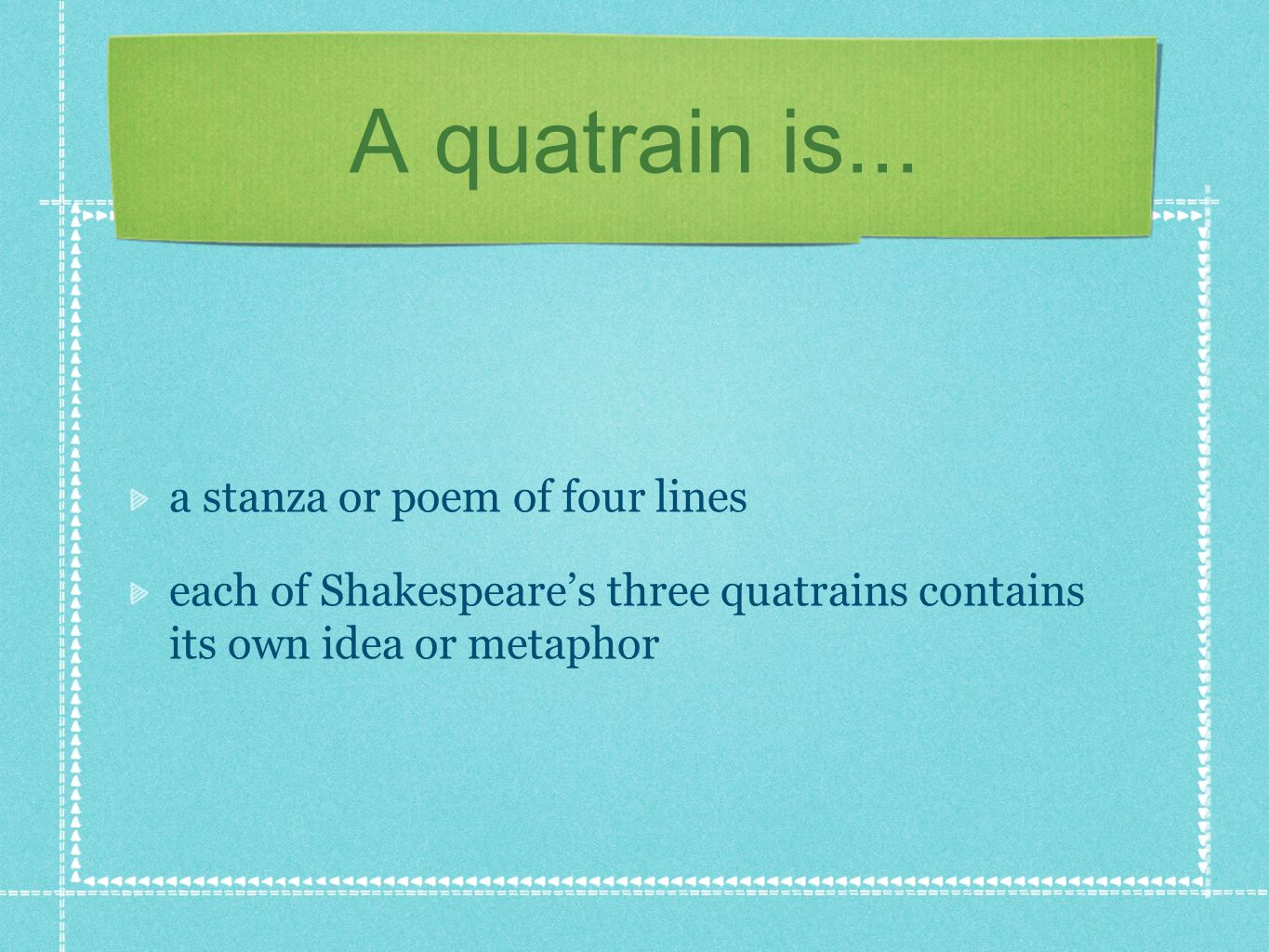 A quatrain is... a stanza or poem of four lines