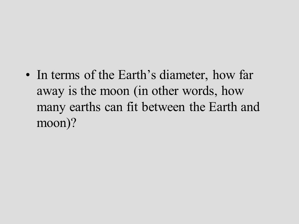 In terms of the Earth's diameter, how far away is the moon (in other words, how many earths can fit between the Earth and moon)