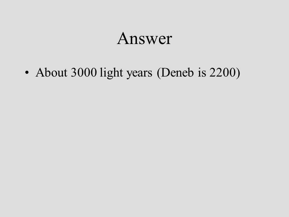 Answer About 3000 light years (Deneb is 2200)