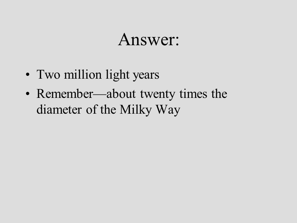 Answer: Two million light years