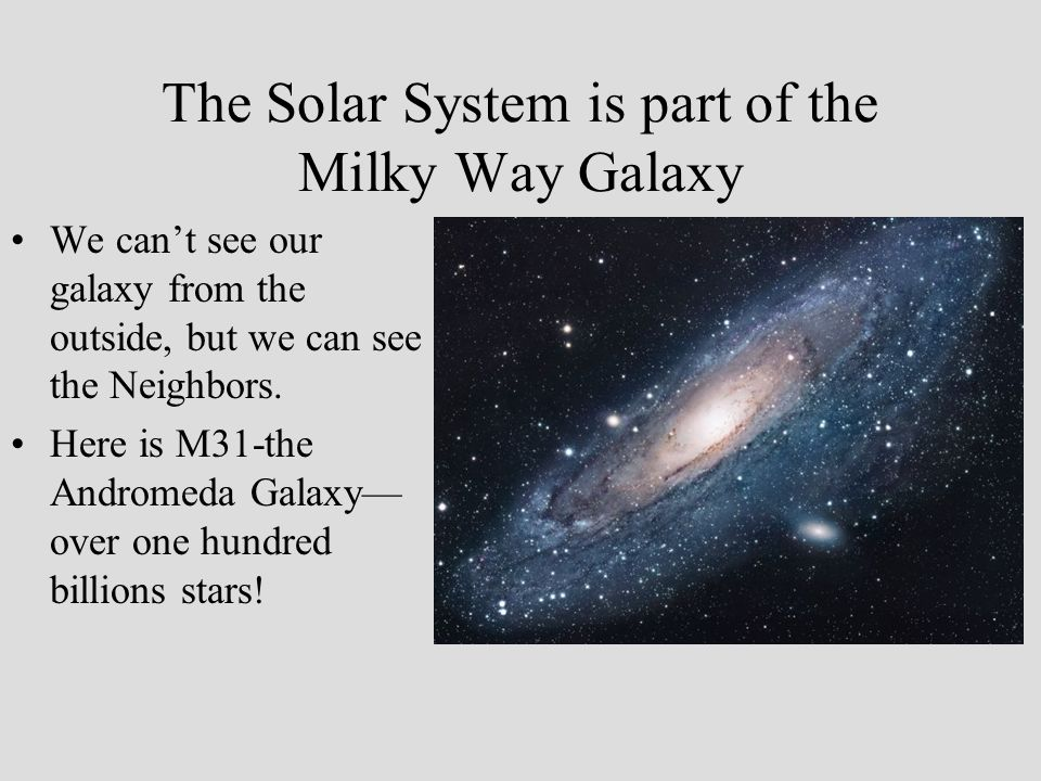 The Solar System is part of the Milky Way Galaxy
