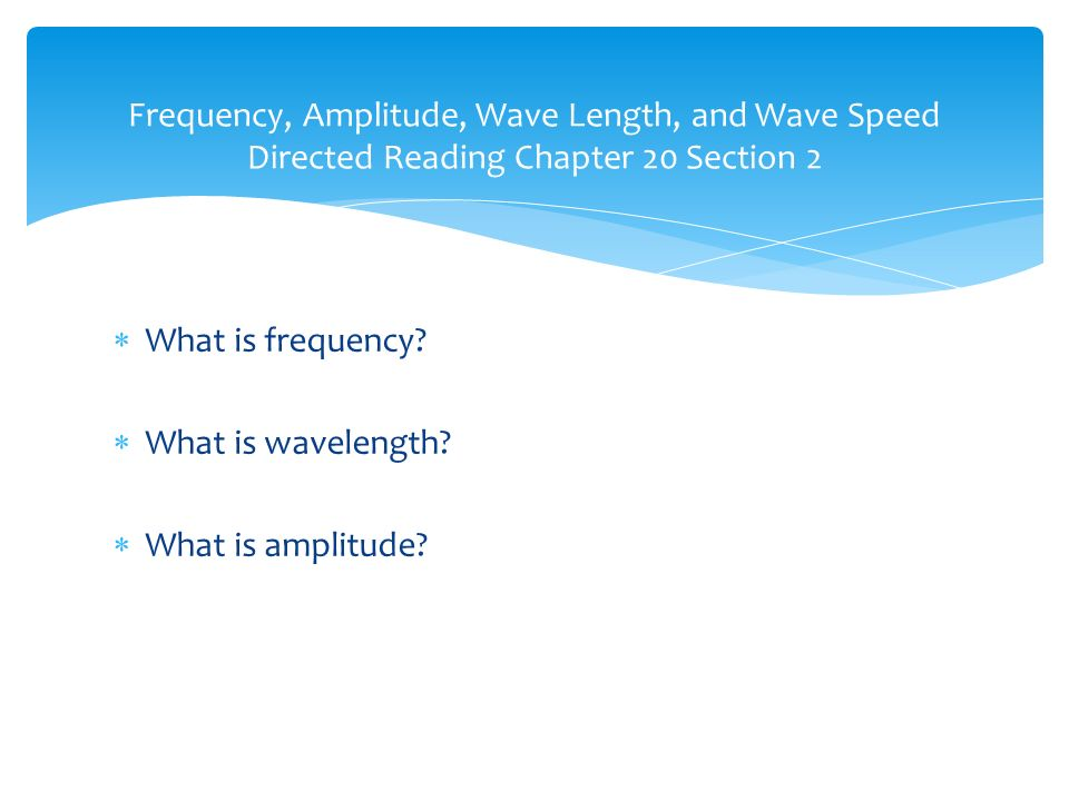 Frequency, Amplitude, Wave Length, and Wave Speed Directed Reading Chapter 20 Section 2