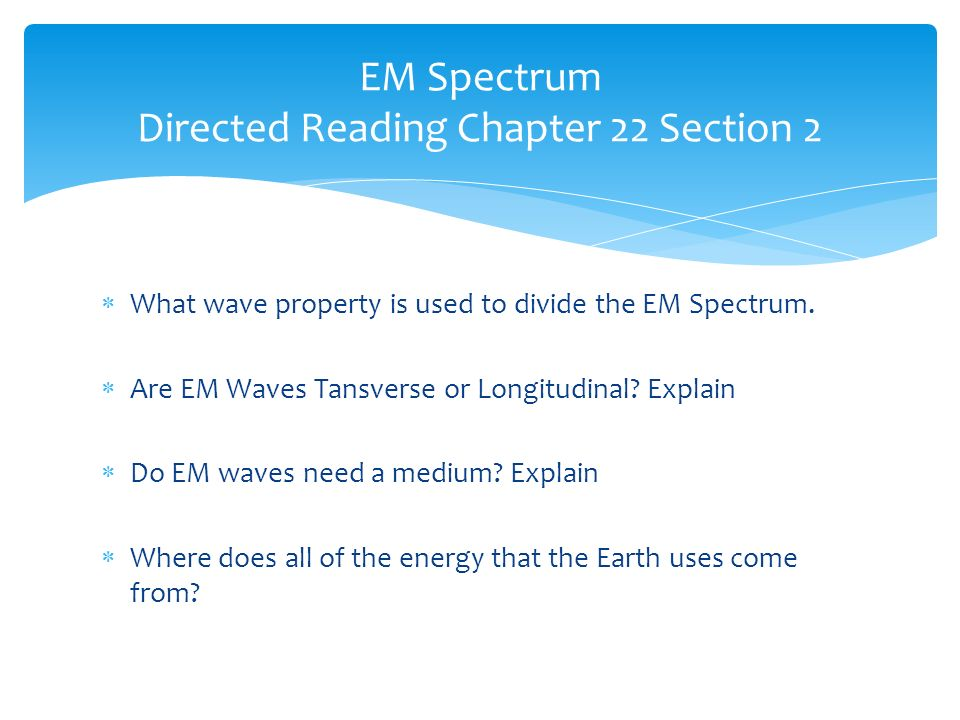 EM Spectrum Directed Reading Chapter 22 Section 2